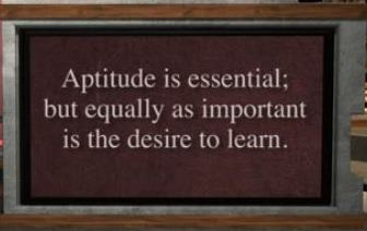 Aptitude is essential; but equally as important is the desire to learn.