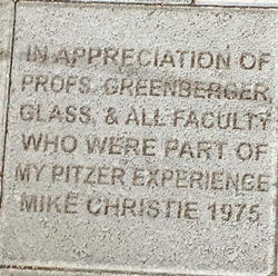 "the Pitzer brick I donated: ""In appreciation of Profs. Greenberger, Glass, & all faculty who were part of my Pitzer experience. Mike Christie 1975."""