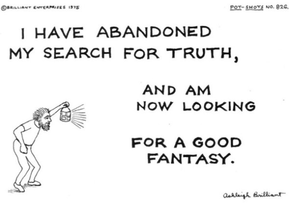 I have abandoned my search for the truth and am now looking for a good fantasy